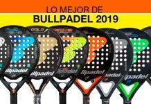 Las mejores palas de pádel Bullpadel del 2019